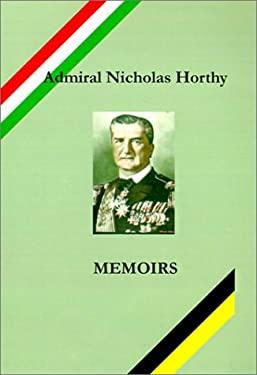 Admiral Nicholas Horthy: Memoirs 9780966573435