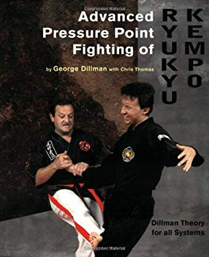 Advanced Pressure Point Fighting of Ryukyu Kempo: Dillman Theory for All Systems Point Fighting 9780963199638