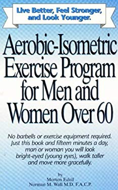 Aerobic-Isometric Exercises for Men and Women Over 60 9780963968302