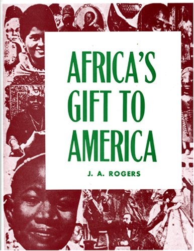 Africa's Gift to America: The Afro-American in the Making and Saving of the United States: With New Supplement, Africa and Its Potentialities 9780960229468
