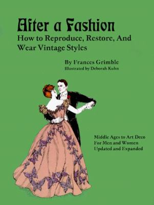 After a Fashion: How to Reproduce, Restore and Wear Vintage Styles 9780963651730