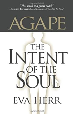 Agape, the Intent of the Soul 9780965385039