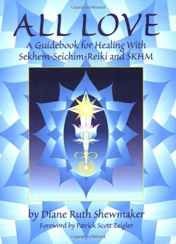 All Love: A Guidebook for Healing with Sekhem-Seichim-Reiki and SKHM 9780967413518