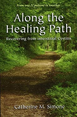 Along the Healing Path: Recovering from Interstitial Cystitis 9780966775013