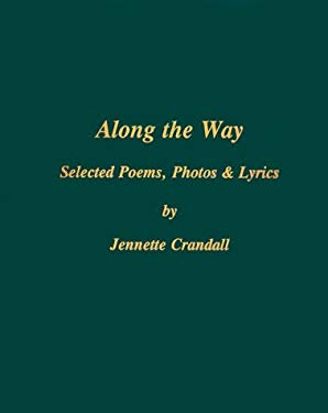 Along the Way: Selected Poems, Photos & Lyrics 9780967638706