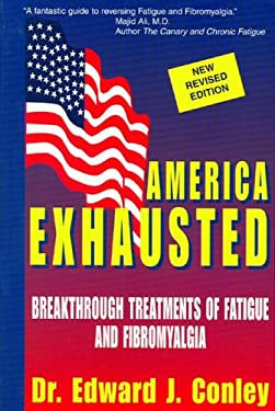 America Exhausted: Breakthrough Treatments of Fatigue and Fibromyalgia, Revised Edition 9780965254410