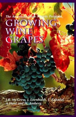 The American Wine Society Presents: Growing Wine Grapes 9780961907204
