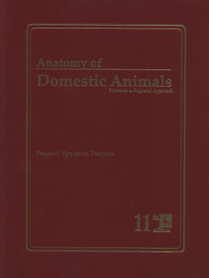 Anatomy of Domestic Animals: Systemic & Regional Approach 9780962311420