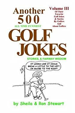 Another 500 All Time Funniest Golf Jokes, Stories & Fairway Wisdom 9780965685627