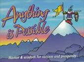 Anything is Possible: Humor and Wisdom for Success and Prosperity