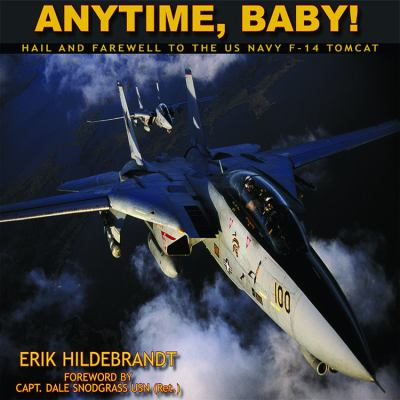 Anytime, Baby!: Hail and Farewell to the United States Navy F-14 Tomcat 9780967404059