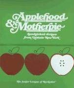 Applehood & Motherpie: Handpicked Recipes from Upstate New York 9780960561209