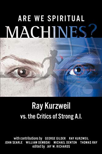 Are We Spiritual Machines?: Ray Kurzweil Vs. the Critics of Strong AI 9780963865434