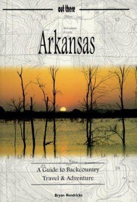 Arkansas: A Guide to Backcountry Travel & Adventure