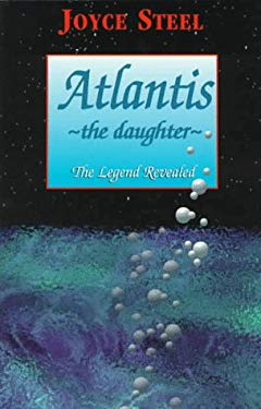 Atlantis, the Daughter: The Legend Revealed 9780965933407