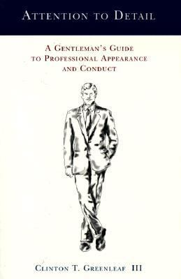 Attention to Detail: A Gentleman's Guide to Professional Appearance and Conduct 9780966531909