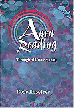 Aura Reading Through All Your Senses: Celestial Perception Made Practical 9780965114547