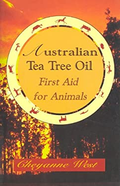 Australian Tea Tree Oil: First Aid for Animals 9780962888274