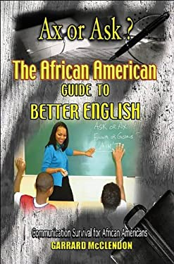 Ax or Ask?: The African American Guide to Better English 9780963932921
