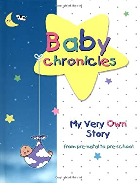 Baby Chronicles: My Very Own Story: From Pre-Natal to Pre-School 9780969920373