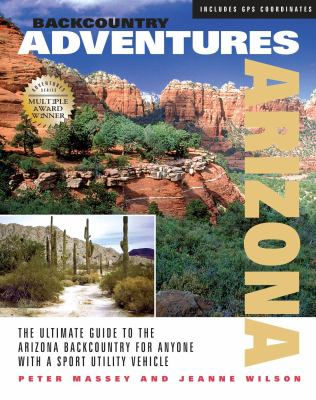 Backcountry Adventures Arizona: The Ultimate Guide to the Arizona Backcountry for Anyone with a Sport Utility Vehicle 9780966567502