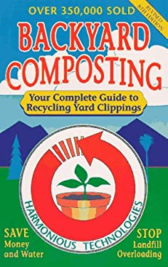 Backyard Composting: Your Complete Guide to Recycling Yard Clippings 9780962976834