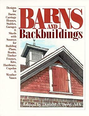 Barns & Backbuildings: Designs for Barns, Carriage Houses, Stables, Garages & Sheds 9780966307504