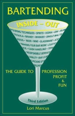 Bartending Inside-Out: The Guide to Profession, Profit, and Fun 9780964201972