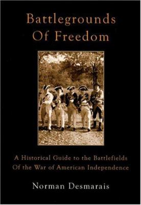 Battlegrounds of Freedom: A Historical Guide to the Battlefields of the War of American Independence 9780966619676