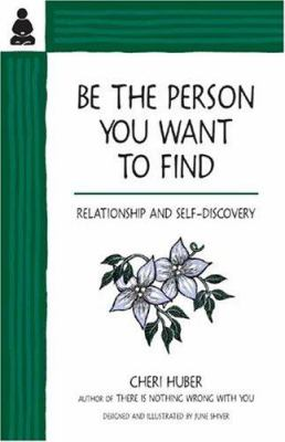 Be the Person You Want to Find: Relationship and Self-Discovery 9780963625526