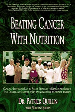 Beating Cancer with Nutrition: Clinically Proven and Easy-To-Follow Strategies to Improve Your Quality and Quantity of Life and Chances for a Complet 9780963837202