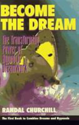 Become the Dream: The Transforming Power of Hypnotic Dreamwork 9780965621809
