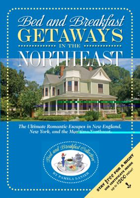 Bed and Breakfast Getaways--In the Northeast 9780965406642