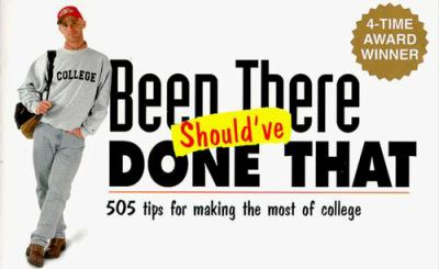 Been There Should've Done That!: 505 Tips for Making the Most of College 9780965608640