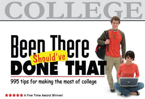 Been There, Should've Done That: 995 Tips for Making the Most of College 9780965608657