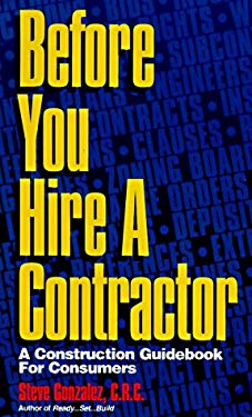 Before You Hire a Contractor: A Construction Guidebook for Consumers 9780962833663