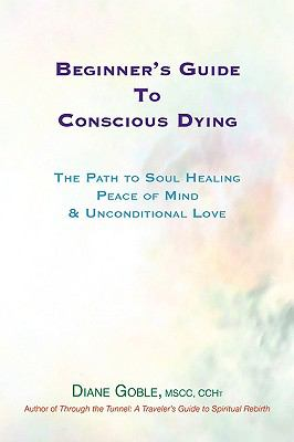 Beginner's Guide to Conscious Dying 9780963860613