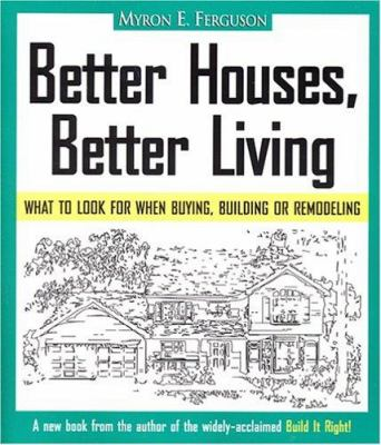 Better Houses, Better Living: What to Look for When Buying, Building or Remodeling 9780965485616