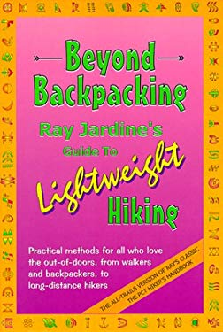 Beyond Backpacking: Ray Jardine's Guide to Lightweight Hiking 9780963235930
