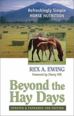 Beyond the Hay Days: Refreshingly Simple Horse Nutrition 9780965809825