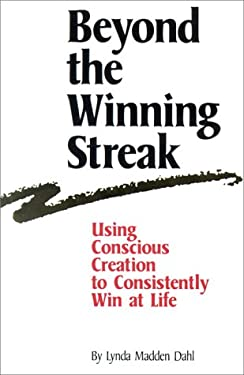 Beyond the Winning Streak: Using Conscious Creation to Consistently Win at Life 9780963462909