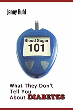 Blood Sugar 101: What They Don't Tell You about Diabetes 9780964711617