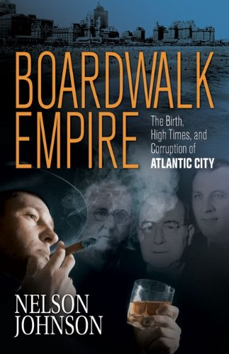 Boardwalk Empire: The Birth, High Times, and Corruption of Atlantic City 9780966674866