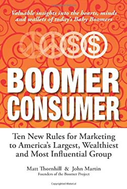 Boomer Consumer: Ten New Rules for Marketing to America's Largest, Wealthiest and Most Influential Group 9780964238671