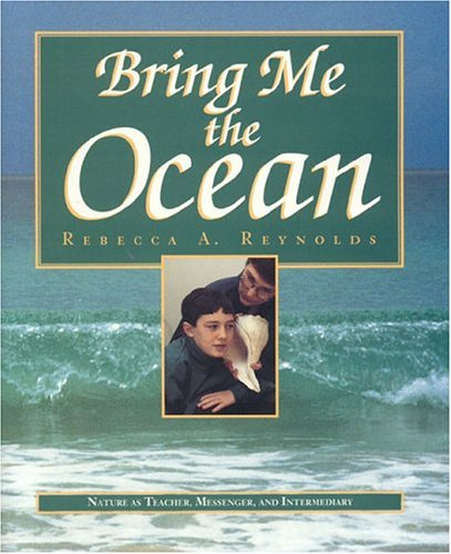 Bring Me the Ocean: Nature as Teacher, Messenger, and Intermediary 9780964108929