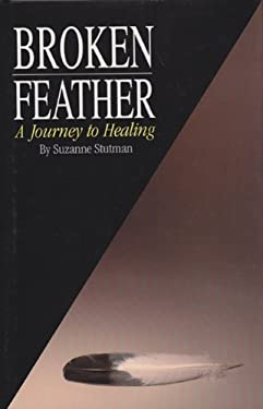 Broken Feather: A Journey to Healing 9780964826106