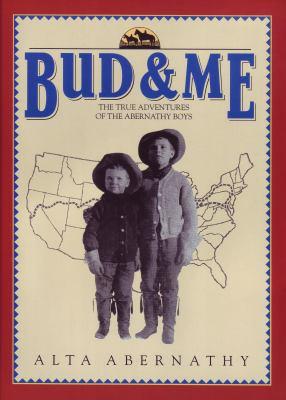 Bud & Me : The True Adventures of the Abernathy Boys