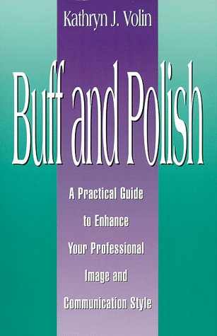 Buff and Polish: A Practical Guide to Enhance Your Professional Image and Communication Style 9780966687866