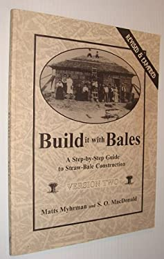 Build It with Bales: Version Two: A Step-By-Step Guide to Straw-Bale Construction 9780964282117