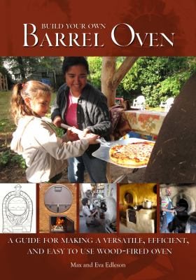 Build Your Own Barrel Oven: A Guide for Making a Versatile, Efficient, and Easy to Use Wood-Fired Oven 9780967984698